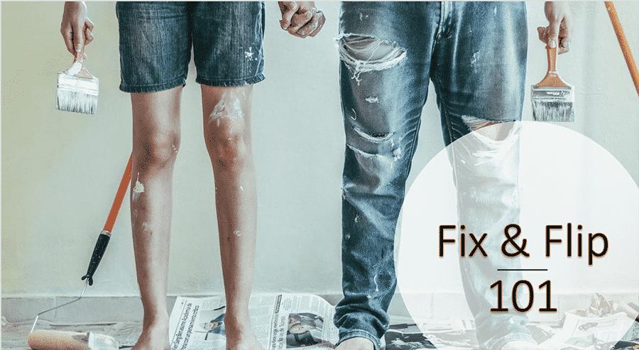 Fix and Flip 101